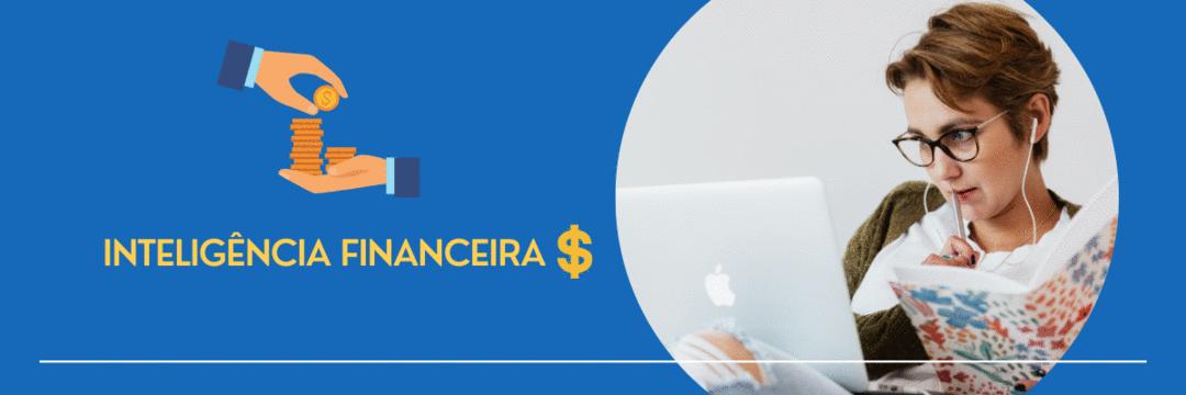 Como a inteligência financeira pode mudar a sua vida