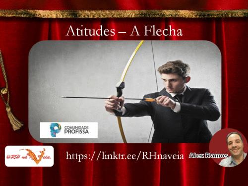 A Flecha e atitudes!