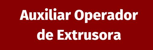 [VAGAS] Auxiliar Operador de Extrusora